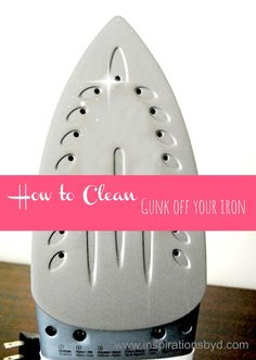 Inspirations by D: How to Clean Heavy Gunk Off Your Iron
