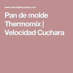 Pan de molde Thermomix | Velocidad Cuchara