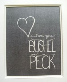 My grandma used to sing this to me all the time as a little girl... I miss being a little kid    i love you a BUSHEL and a PECK - Black and White - 8x10 Affordable Wall Art. $18.00, via Etsy.