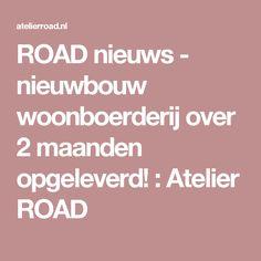 ROAD nieuws - nieuwbouw woonboerderij over 2 maanden opgeleverd! : Atelier ROAD