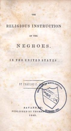 Charles Colcock Jones, 1804-1863. The Religious Instruction of the Negroes in the United States. This is crazy. Click to go to the website.