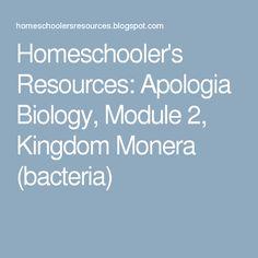 Homeschooler's Resources: Apologia Biology, Module 2, Kingdom Monera (bacteria)