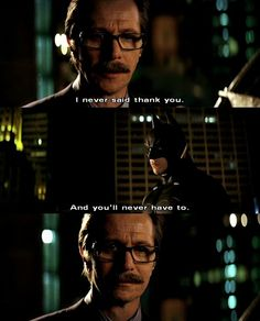 "Gordon: ""I never said thank you.""  Batman: ""And you'll never have to."""