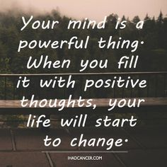 Fill your mind with positive thoughts. #CancerSurvivor #Cancer #CancerFighter #FuckCancer #CancerSucks #Strong #Survivor #NeverGiveup #StayStrong #CureCancer #Believe #Strength #PositiveThoughts #Positive #Positivity