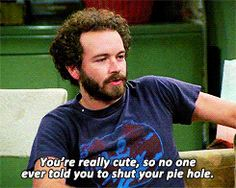 """She taught him how to give backhanded compliments. 21 Reasons Jackie And Hyde From """"That Show"""" Were The Best Couple Ever Tv Quotes, Movie Quotes, Best Tv Shows, Favorite Tv Shows, That 70s Show Quotes, Backhanded Compliment, Thats 70 Show, Pie Hole, Best Couple"""