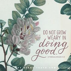 """""""Do not grow weary in doing good."""" - 2 Thessalonians 3:3 