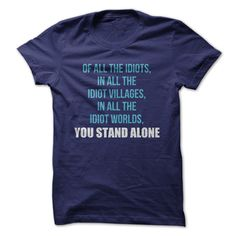 Of All The Idiots, You Stand Alone