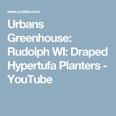 Urbans Greenhouse: Rudolph WI: Draped Hypertufa Planters - YouTube
