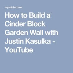 How to Build a Cinder Block Garden Wall with Justin Kasulka - YouTube