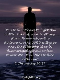 2 Chronicles 20:17 I really needed this. Praise God.