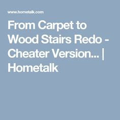 From Carpet to Wood Stairs Redo - Cheater Version... | Hometalk