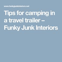 Tips for camping in a travel trailer – Funky Junk Interiors