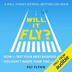 Listen to Will It Fly? How to Test Your Next Business Idea So You Don't Waste Your Time and Money audiobook by Pat Flynn SPI Publications New Business Ideas, Starting A Business, Business Planning, Economics Books, Books Everyone Should Read, One Dollar, Wall Street Journal, Audio Books, How To Start A Blog