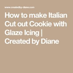 How to make Italian Cut out Cookie with Glaze Icing | Created by Diane