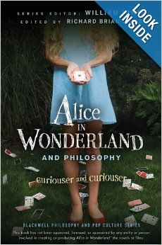 Alice in Wonderland and Philosophy: Curiouser and Curiouser: William Irwin, Richard Brian Davis: 9780470558362: Amazon.com: Books