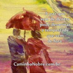 A paz que vem de dentro pode desarmar a tempestade que vem de fora. Caminho Nobre - http://caminhonobre.com.br/ #paz #dificuldade dor #frases