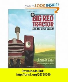 The Big Red Tractor and the Little Village (9780781404198) Francis Chan, Matt Daniels , ISBN-10: 0781404193  , ISBN-13: 978-0781404198 ,  , tutorials , pdf , ebook , torrent , downloads , rapidshare , filesonic , hotfile , megaupload , fileserve