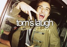 Tom(: Is it weird that I can laugh the way Tom does