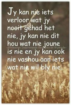 Jy kan nie iets verloor wat jy nooit gehad het nie Afrikaanse Quotes, Quotes Deep Feelings, Faith In Love, Positive Words, Some Quotes, True Words, Friendship Quotes, Christian Quotes, Favorite Quotes