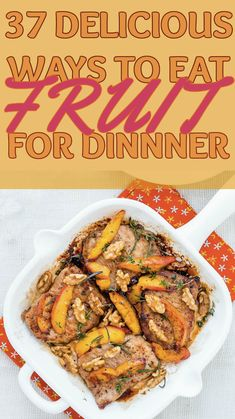 37 Delicious Ways To Eat Fruit For Dinner (SOME are healthy… Not all!  But they all sound delish!)