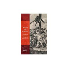 Writing the Rebellion : Loyalists and the Literature of Politics in British America (Reprint)