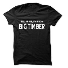 Trust Me I Am From Big Timber Big Timber City T-Shirts, Hoodies. GET IT ==►…