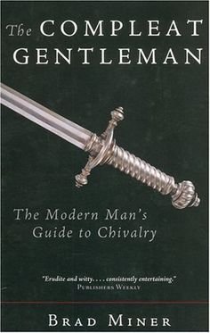 The Compleat Gentleman: The Modern Man's Guide to Chivalry by Brad Miner. $46.72. Author: Brad Miner. Publisher: Blackstone Audiobooks; Unabridged edition (November 1, 2004)