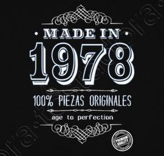 Camiseta Made in 1978 - nº 1196022 - Camisetas latostadora Boys 18th Birthday Cake, 40th Birthday Quotes, Happy 40th Birthday, 40th Birthday Parties, Special Birthday, Birthday Greetings, Birthday Celebration, Birthday Ideas, 40 And Fabulous