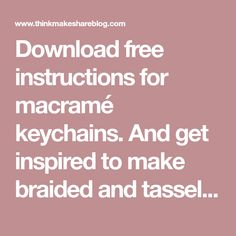 Download free instructions for macramé keychains. And get inspired to make braided and tassel keyrings for keys, backpacks, luggage tags, purses, and more.