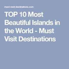 TOP 10 Most Beautiful Islands in the World - Must Visit Destinations