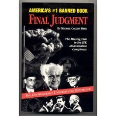 Final Judgment: The Missing Link in the JFK Assassination Conspiracy by Michael Collins Piper http://www.amazon.com/dp/0974548405/ref=cm_sw_r_pi_dp_EDMCvb0G7HP7W