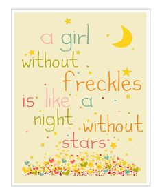 I love this quote, my grandma always called my freckles 'angel kisses'. Tempted to get this for my daughter's room!
