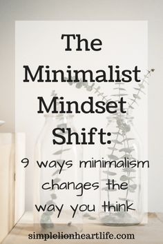 The Minimalist Mindset Shift: 9 ways minimalism changes the way you think (by simplelionheartlife.com / pinned by @MINIMYARNISM)