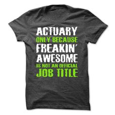 ACTUARY ONLY BECAUSE ① FREAKIN AWESOME IS NOT AN OFFICIAL ヾ(^▽^)ノ JOB TITLE-Shirts[Hot]ACTUARY ONLY BECAUSE FREAKIN AWESOME IS NOT AN OFFICIAL JOB TITLE-Shirts[Hot]ACTUARY ONLY BECAUSE FREAKIN AWESOME IS NOT AN OFFICIAL JOB TITLE-Shirts[Hot] , ACTUARY