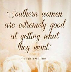 Southern Quotes | Southern ladies! | Great quotes