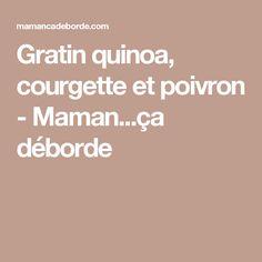 Gratin quinoa, courgette et poivron - Maman...ça déborde