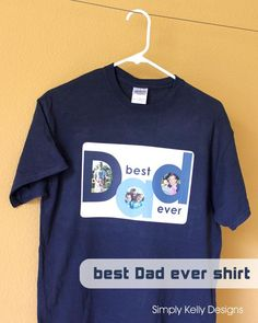 DIY father's day DIY Best Dad Ever Shirt DIY father's day