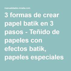 3 formas de crear papel batik en 3 pasos - Teñido de papeles con efectos batik, papeles especiales para tarjetería artesanal