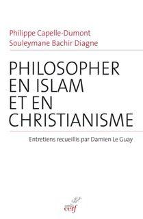 """""""Philosopher en Islam et en Christianisme"""", Philippe Capelle-Dumont & Souleymane Bachir Diagne"""