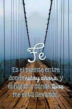 Fe es el puente entre donde estoy ahora, y el lugar a donde Dios me está llevando. Faith Quotes, Bible Quotes, Words Quotes, Bible Verses, Healing Words, Faith In Love, God Loves You, Le Web, Spanish Quotes