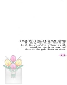 35: Vase ~b.a. Your Heart, Dares, Wish, Poems, Believe, At Least, Sayings, Inspiration, Biblical Inspiration
