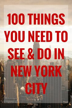 100 Things You Need to See and Do in New York City