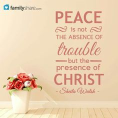 Peace is not the absence of trouble - but the - presence of Christ. ~ Sheila Walsh