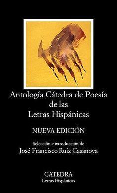 Antología Cátedra de poesía de las Letras hispánicas selección e introducción de José Francisco Ruiz Casanova