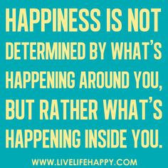 You Create The Happiness Inside You If You Choose To Exercise That Power #happiness