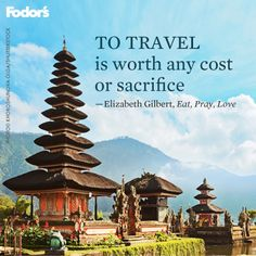 """To travel is worth any cost or sacrifice."" - Elizabeth Gilbert. Eat, Pray, Love"