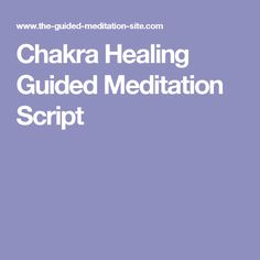 Use This Chakra Healing Guided Meditation Script To Heal Your Chakras And Bring Entire Energy System Into A State Of Harmony Balance
