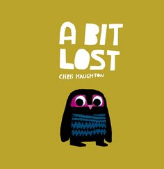 A Bit Lost is more than a bit lovely. A Bit Lost by Chris Haughton tells the story of Little Owl who has fallen out of his nest and can't find his mum. Chris Haughton, Children's Picture Books, Children's Book Illustration, Book Illustrations, Book Lists, Book Design, Cover Design, Humor, Childrens Books