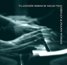 Vladimír Hirsch: Vladimír Hirsch - Elegy I & II (Selected Organ & Piano Works) Music Online, Him Band, My Music, The Selection, Piano, It Works, Movie Posters, Albums