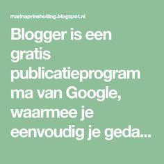Blogger is een gratis publicatieprogramma van Google, waarmee je eenvoudig je gedachten met de rest van de wereld kunt delen. Met Blogger kun je makkelijk tekst, foto's en video's op je eigen blog of teamblog posten.